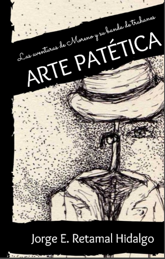 """Libro: """"Arte Patética. Las aventuras de Moreno y su banda de truhanes"""" Diez años de desencuentro poé"""