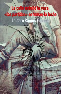 """""""La calle ordeñó la vaca, «los partidos» se toman la leche"""" (2021)De Lautaro Ramos Fuentes."""