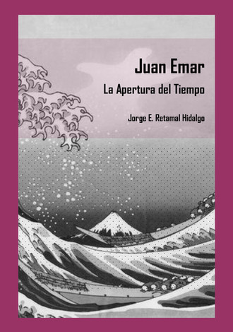 Juan Emar. La Apertura del Tiempo