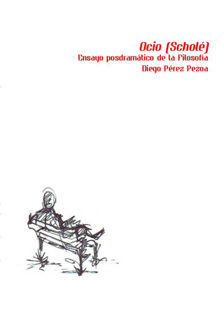 Ocio (Scholé) Ensayo posdramático de la Filosofía (AGOTADO)