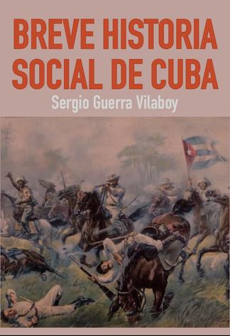 "Libro: ""Breve Historia Social de Cuba"" del historiador Dr. Sergio Guerra Vilaboy"