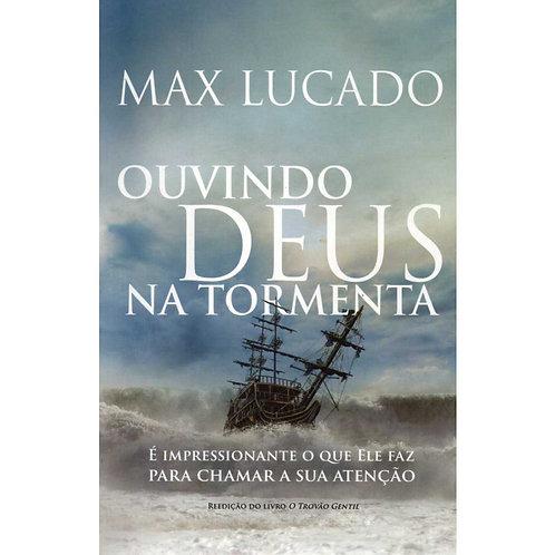 OUVINDO DEUS NA TORMENTA - MAX LUCADO