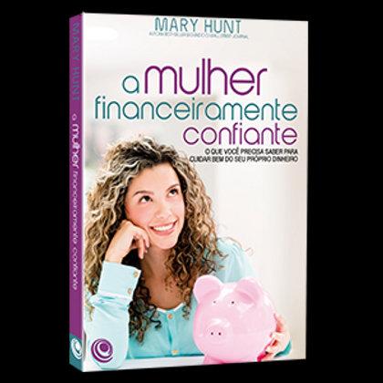 A MULHER FINANCEIRAMENTE CONFIANTE Mary Hunt