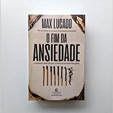 O fim da ansiedade: O segredo bíblico para livrar-se das preocupações Max Lucado