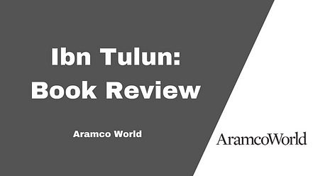 Tarek SweIim Ibn Tulun Book Review by Aramco Worl