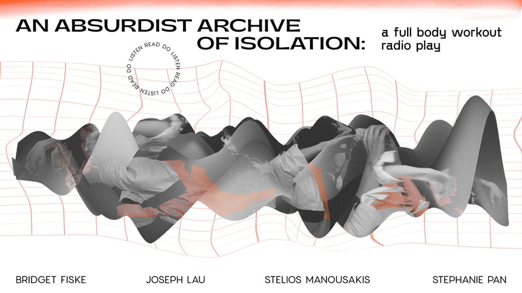 'An Absurdist Archive of Isolation: a full body workout radio play'