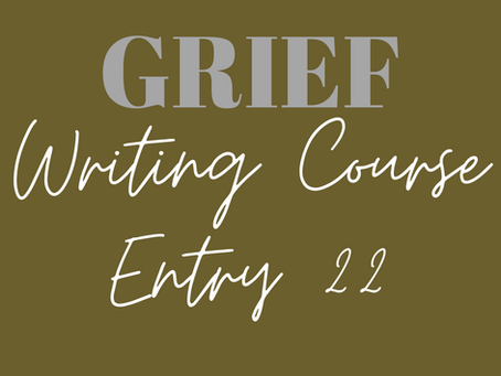 Grief writing - Entry 22