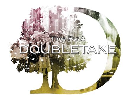 """""""DOUBLETAKE"""""""