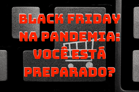 Black friday e Pandemia, sua empresa está pronta?