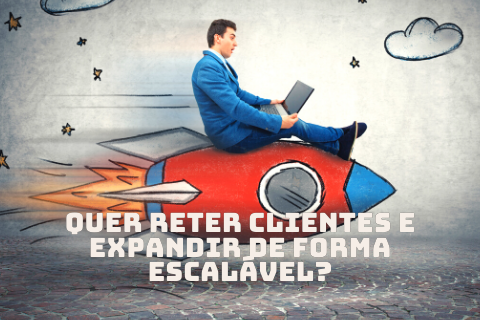 Quer reter clientes e expandir de forma escalável?