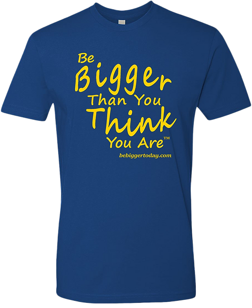 Be Bigger Than You Think You Are T-Shirt