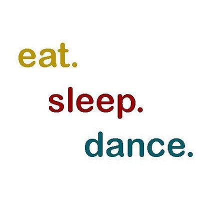 eat. sleep. dance.