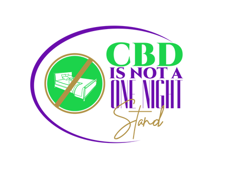 CBD Is Not a One Night Stand!