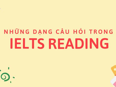 CÁC DẠNG CÂU HỎI TRONG IELTS READING