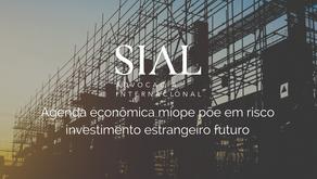 Agenda econômica míope põe em risco investimento estrangeiro futuro