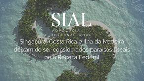 Singapura, Costa Rica e Ilha da Madeira deixam de ser considerados paraísos fiscais pela Receita Fed