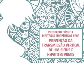 Protocolo Clínico e Diretrizes Terapêuticas para Prevenção da Transmissão Vertical de HIV, Sífilis e