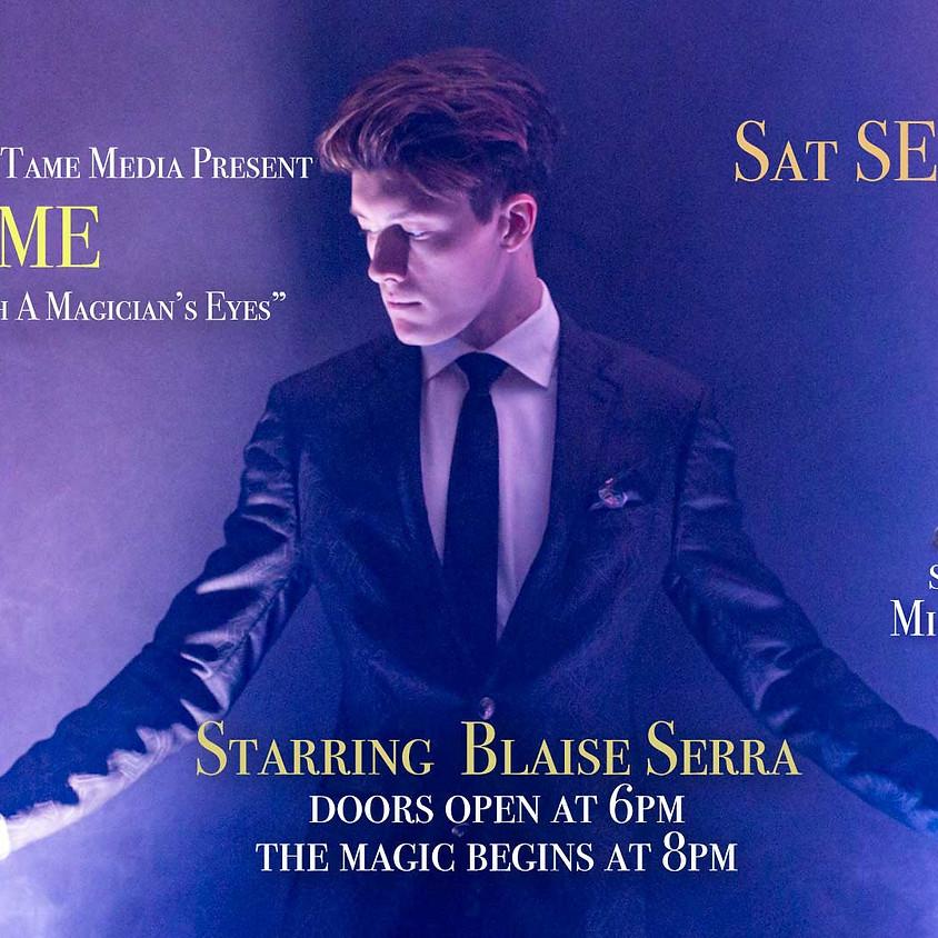 TAME: THROUGH A MAGICIAN'S EYES -Starring Blaise Serra