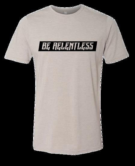 BE RELENTLESS TEE