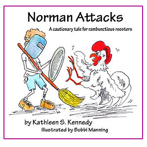 Norman Attacks: A Cautionary Tale for Rambunctious Roosters by Kathleen Kennedy