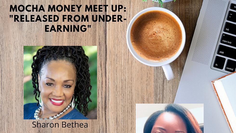 Mocha Money Meet Up: Released to Overcome Under-Earning