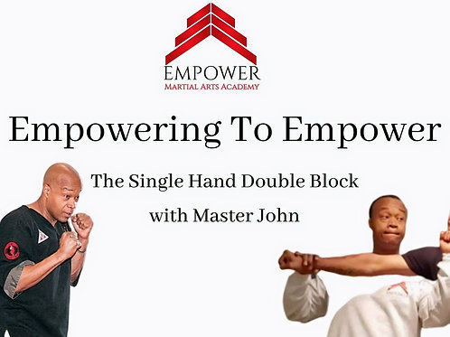 Empowering to Empower the Single Hand Double Block