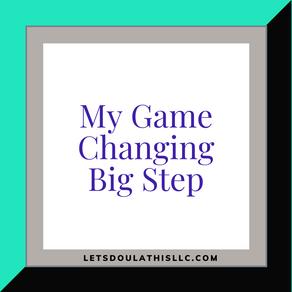 My Game Changing Big Step