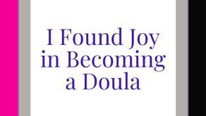 I Found Joy in becoming a Doula