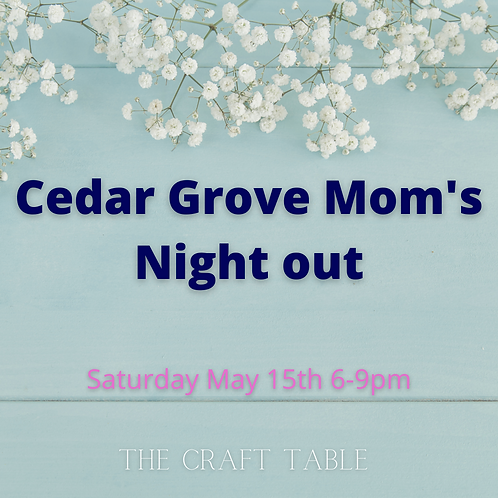 Cedar Grove Moms Party!  05/15 6-9pm