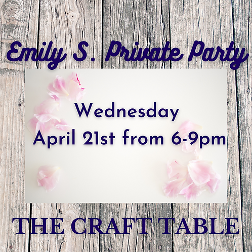 Emily S.  Private Party 04/21 from 6-9pm