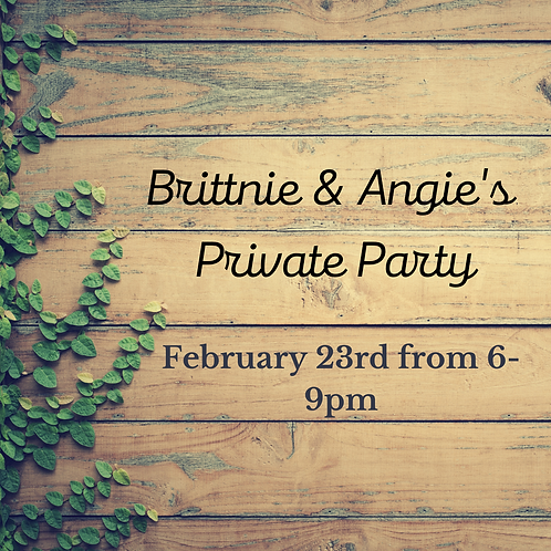 01/23 from 6-9pm Angie and Brittnies Private Party