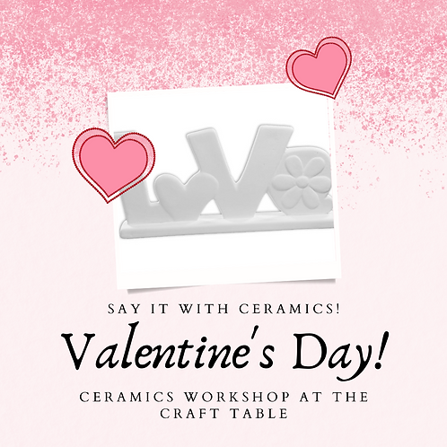 2 -in-1 Workshop 02/12 @ 6-9pm Valentines Day CERAMICS sign up