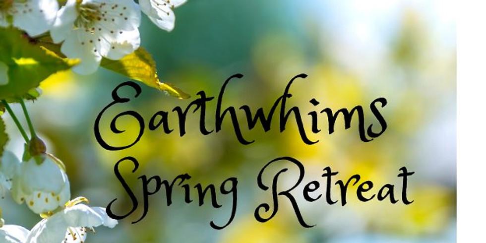 Earthwhims Spring Retreat
