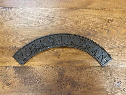 """Cast Iron Curved YORKSHIREMAN Sign 18"""" /450mm"""