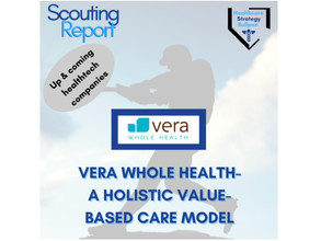 Scouting Report: Vera Whole Health-A Holistic Value-Based Care Model