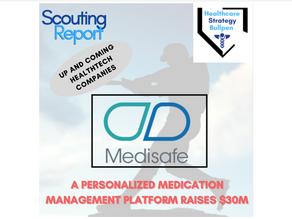 Scouting Report-Medisafe A Personalized  Medication Management Platform Raises $30M