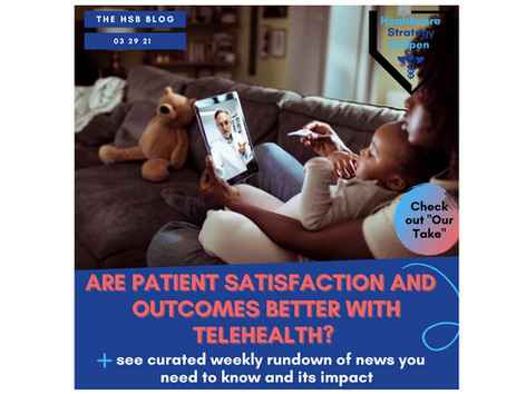 Are Patient Satisfaction and Outcomes Better with Telehealth?-The HSB Blog 3/29/21