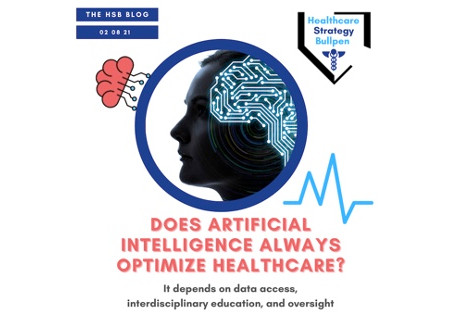 Does AI Always Optimize Healthcare? You Need Data Access, Education & Oversight -The HSB Blog 2/8/21