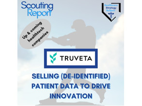 Scouting Report-Truveta: Selling (De-Identified) Patient Data to Drive Innovation