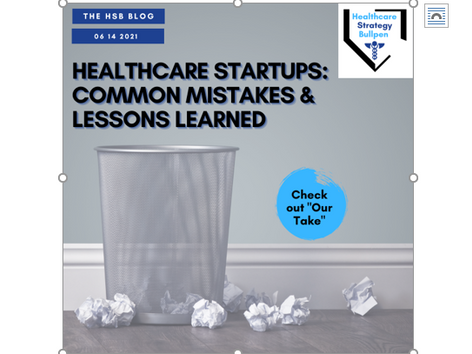 Healthcare Startups: Common Mistakes and Lessons Learned-The HSB Blog 6/14/21