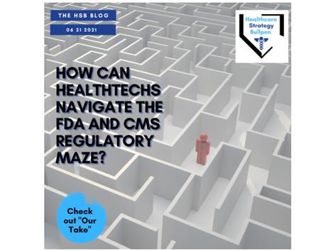 How Can Healthtechs Navigate the FDA and CMS Regulatory Maze?-The HSB Blog 6/21/21