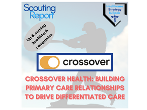 Scouting Report-Crossover Health: Building Primary Care Relationships to Drive Differentiated Care