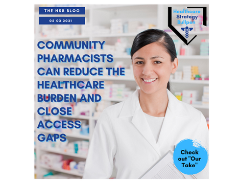 Community Pharmacists Can Reduce the Healthcare Burden and Close Access Gaps-The HSB Blog 5/3/21