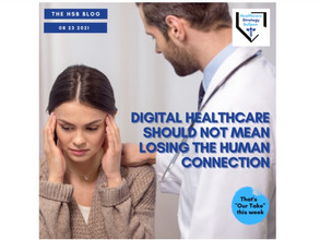 Digital Healthcare Should Not Mean Losing the Human Connection-The HSB Blog 8/23/21