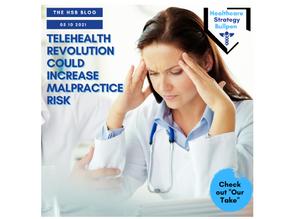 Telehealth Revolution Could Increase Malpractice Risk-The HSB Blog 5/10/21