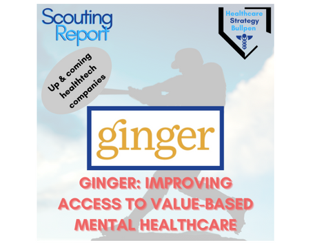 Scouting Report-Ginger: Improving Access to Value-Based Mental Health Care