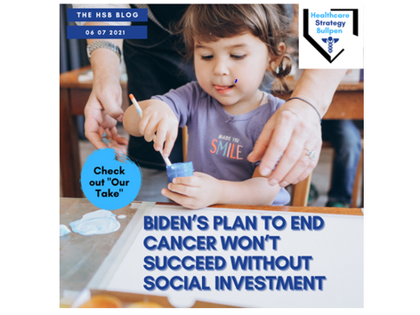 Biden's Plan to End Cancer Won't Succeed Without Social Infrastructure-The HSB Blog 6/7/21