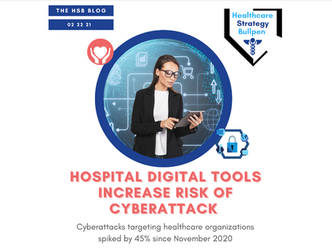Hospital Digital Tools Increase Risk of Cyberattack-The HSB Blog 02 22 21