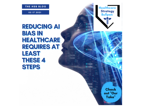 Reducing AI Biases in Healthcare: Follow These Four Steps-The HSB Blog 5/17/21