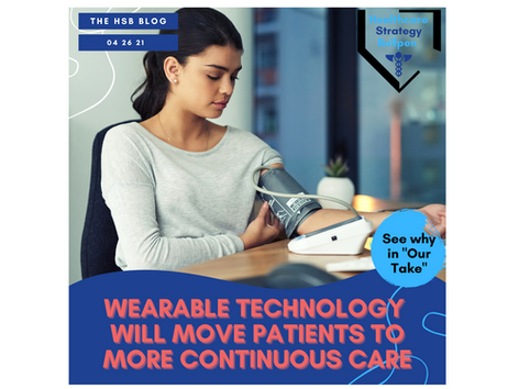 Wearable Technology Will Move Patients to More Continuous Care-The HSB Blog 4/26/21